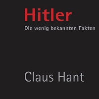 Claus Hant: Hitler. Die wenig bekannten Fakten.