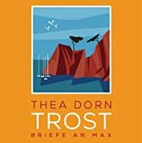 Thea Dorn: Trost. Briefe an Max.